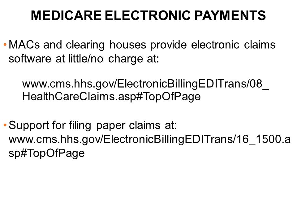 MACs and clearing houses provide electronic claims software at little/no charge at: www.cms.hhs.gov/ElectronicBillingEDITrans/08_ HealthCareClaims.asp