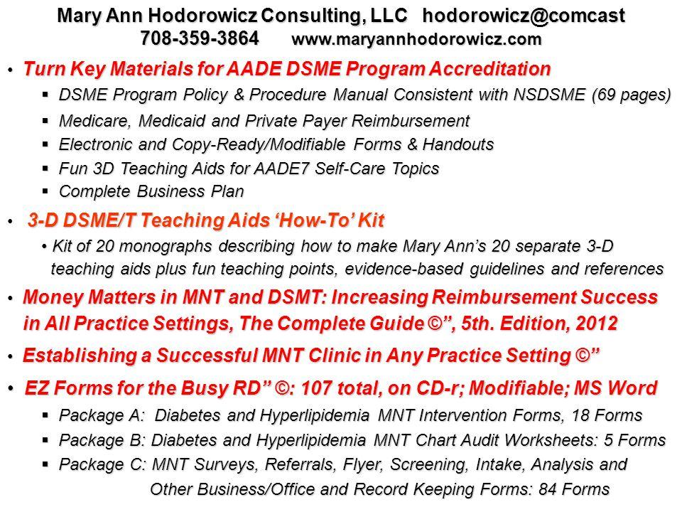 Mary Ann Hodorowicz Consulting, LLC hodorowicz@comcast 708-359-3864 www.maryannhodorowicz.com Turn Key Materials for AADE DSME Program Accreditation T