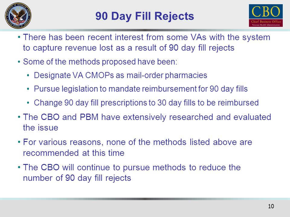 10 90 Day Fill Rejects There has been recent interest from some VAs with the system to capture revenue lost as a result of 90 day fill rejects Some of