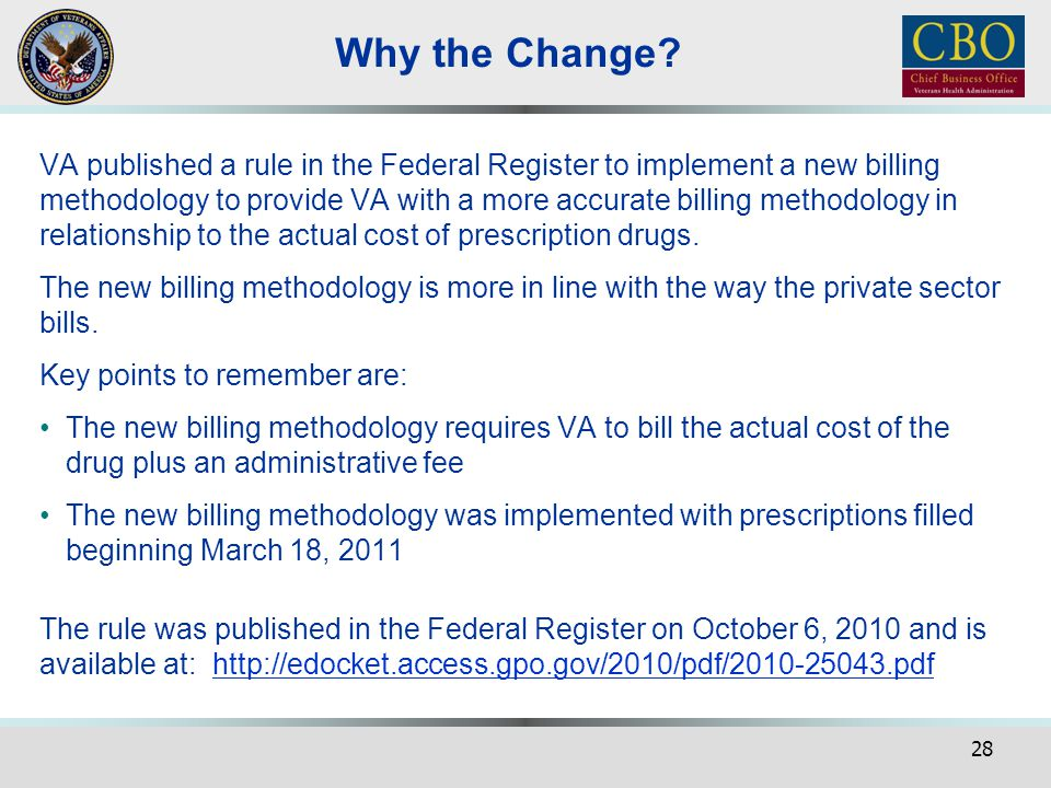 28 Why the Change? VA published a rule in the Federal Register to implement a new billing methodology to provide VA with a more accurate billing metho