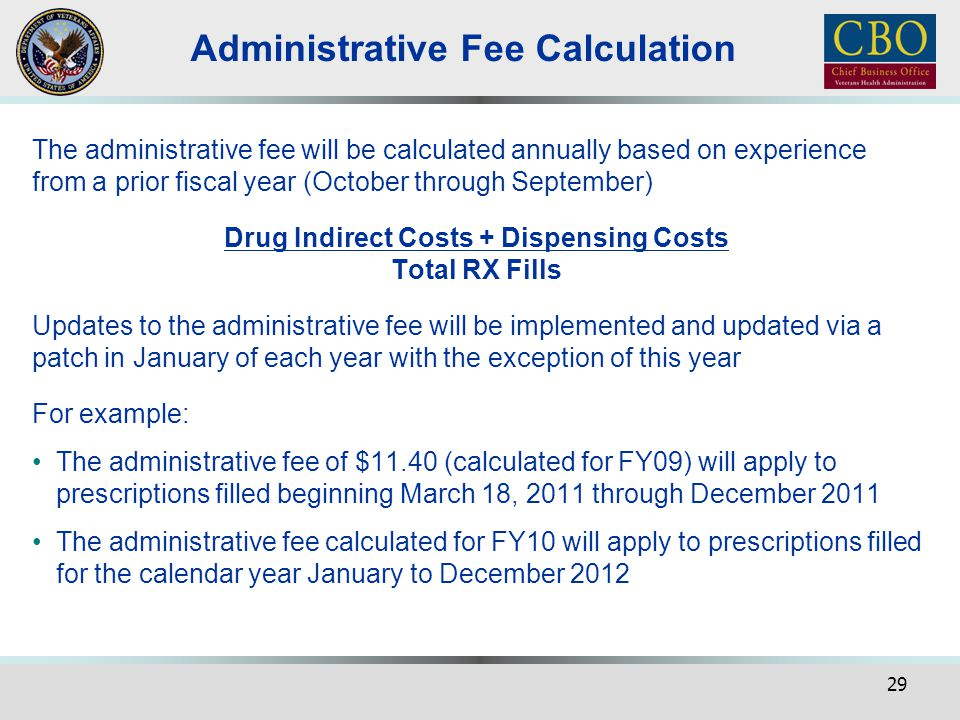 29 Administrative Fee Calculation The administrative fee will be calculated annually based on experience from a prior fiscal year (October through Sep