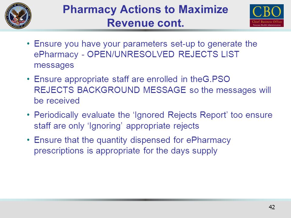 42 Pharmacy Actions to Maximize Revenue cont. Ensure you have your parameters set-up to generate the ePharmacy - OPEN/UNRESOLVED REJECTS LIST messages