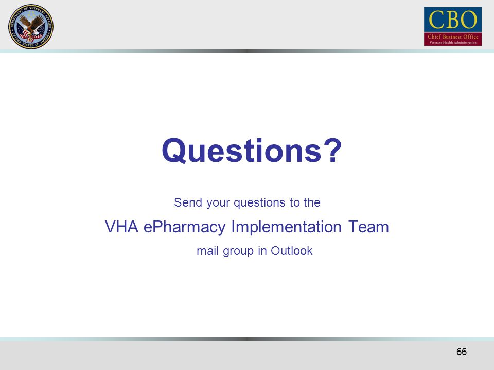 66 Questions? Send your questions to the VHA ePharmacy Implementation Team mail group in Outlook