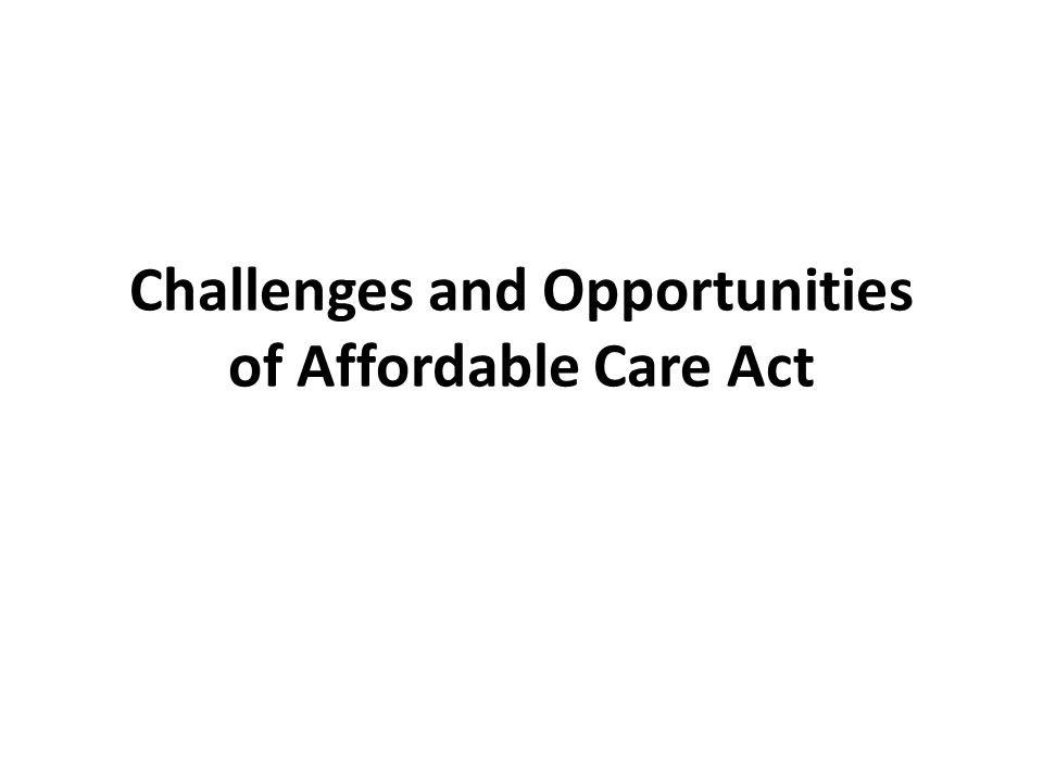 Challenges and Opportunities of Affordable Care Act
