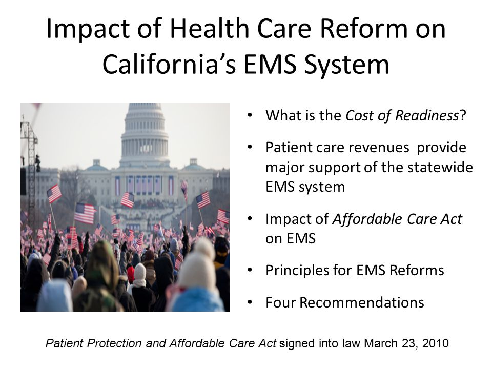 Healthcare Reform Highlights 1.Near universal coverage causes sustained charity care 2.Medi-Cal expansion and severe Medi-Cal underfunding 3.Access to care threatened by flawed definition applied to EMS 4.Opportunities for innovation 5.New health information technology requirements 6.Expanded fraud/abuse prevention