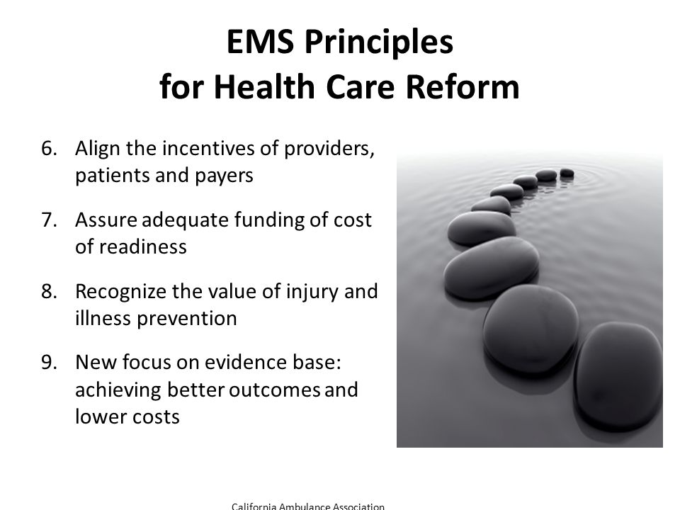 EMS Principles for Health Care Reform 6.Align the incentives of providers, patients and payers 7.Assure adequate funding of cost of readiness 8.Recogn