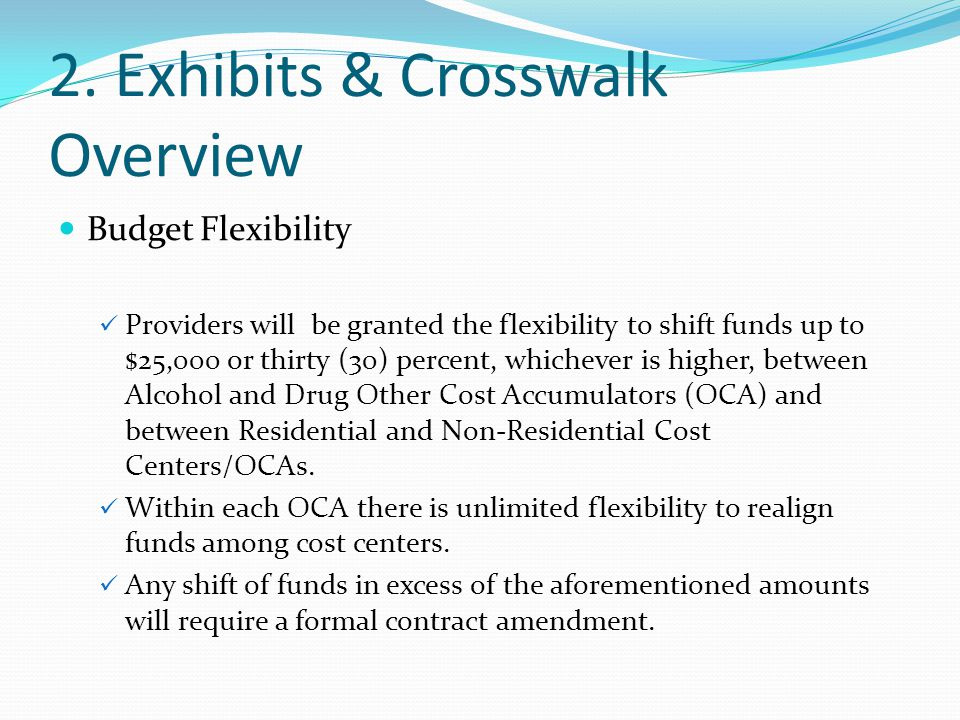 2. Exhibits & Crosswalk Overview Budget Flexibility Providers will be granted the flexibility to shift funds up to $25,000 or thirty (30) percent, whi