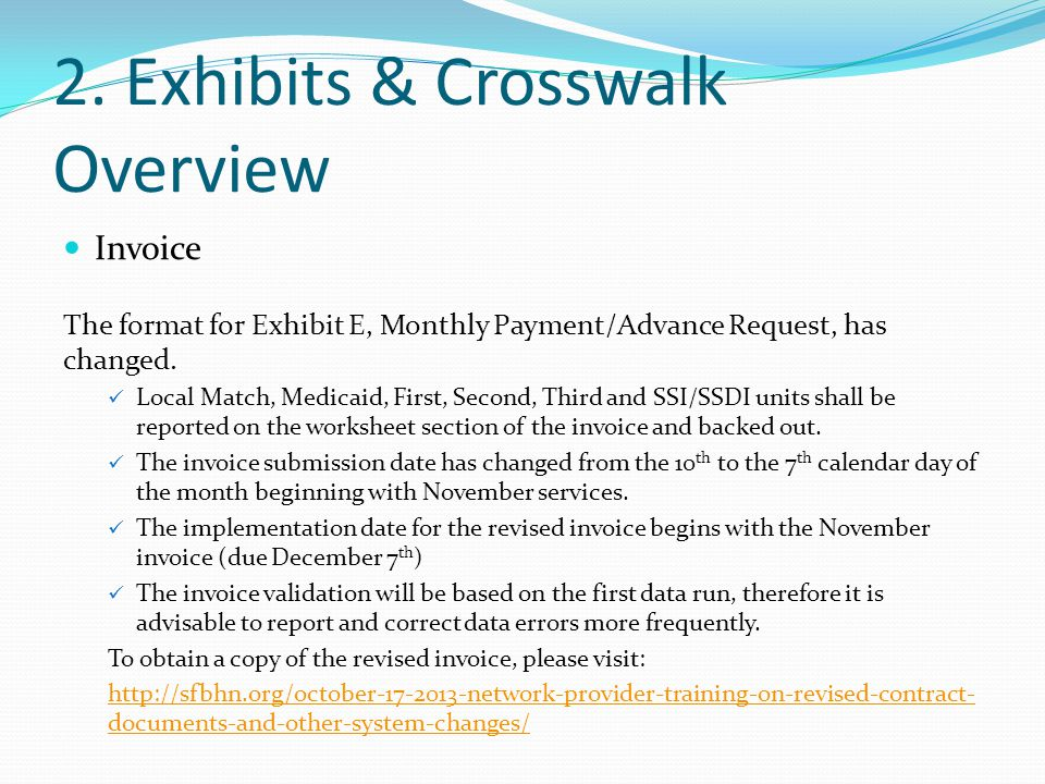 2. Exhibits & Crosswalk Overview Invoice The format for Exhibit E, Monthly Payment/Advance Request, has changed. Local Match, Medicaid, First, Second,