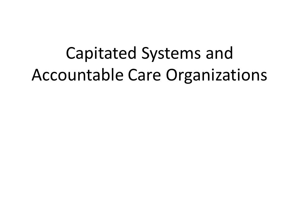 Capitated Systems and Accountable Care Organizations