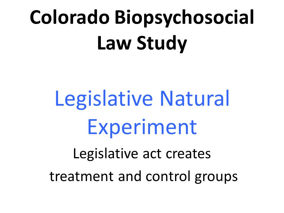 Colorado Biopsychosocial Law Study Legislative Natural Experiment Legislative act creates treatment and control groups