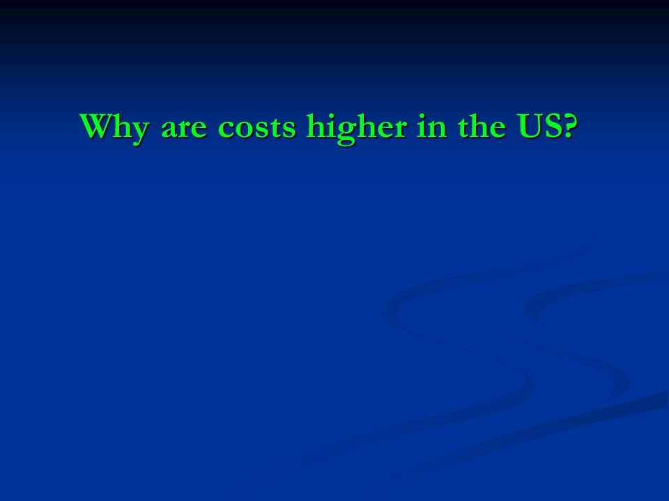 Why are costs higher in the US
