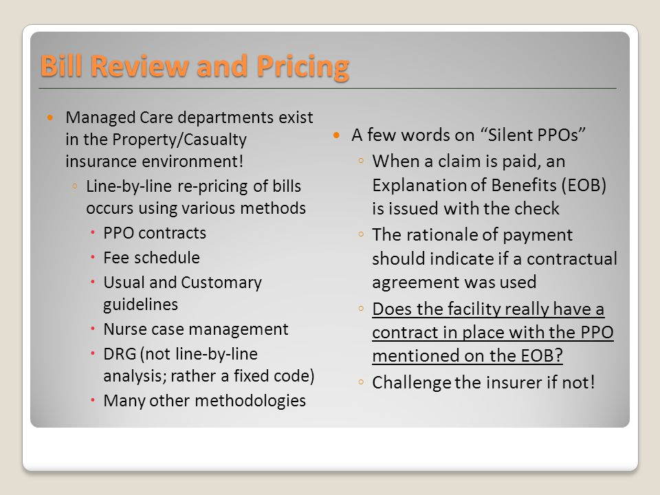 Managed Care departments exist in the Property/Casualty insurance environment! ◦ Line-by-line re-pricing of bills occurs using various methods  PPO c