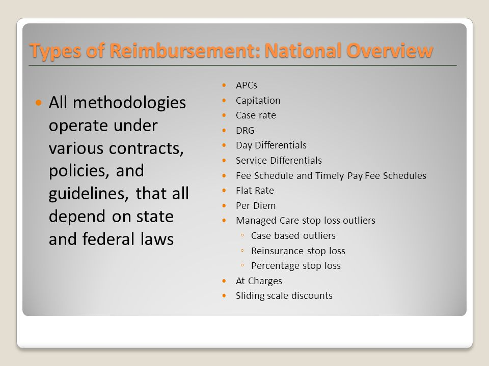 Types of Reimbursement: National Overview All methodologies operate under various contracts, policies, and guidelines, that all depend on state and fe