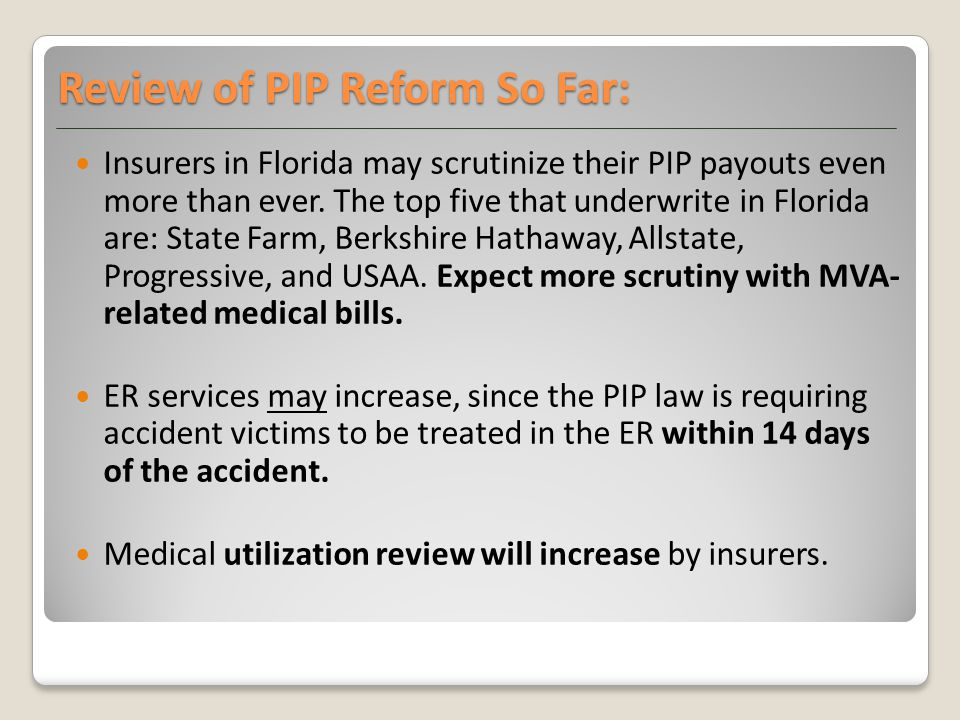 Review of PIP Reform So Far: Insurers in Florida may scrutinize their PIP payouts even more than ever. The top five that underwrite in Florida are: St