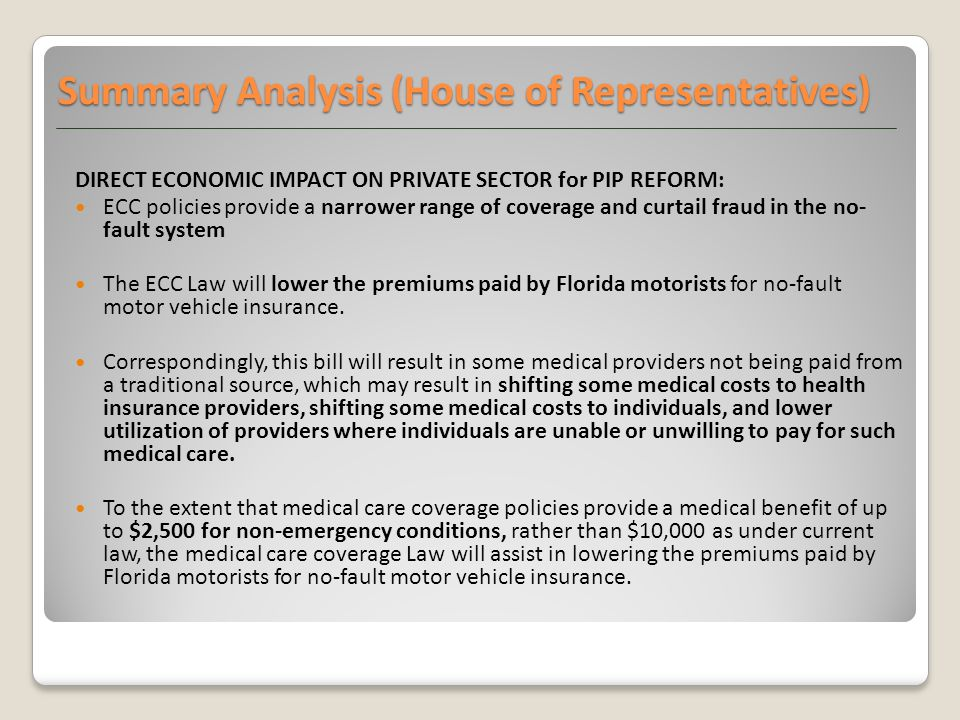 Summary Analysis (House of Representatives) DIRECT ECONOMIC IMPACT ON PRIVATE SECTOR for PIP REFORM: ECC policies provide a narrower range of coverage and curtail fraud in the no- fault system The ECC Law will lower the premiums paid by Florida motorists for no-fault motor vehicle insurance.