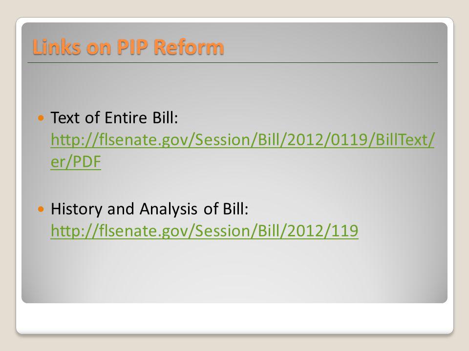 Links on PIP Reform Text of Entire Bill: http://flsenate.gov/Session/Bill/2012/0119/BillText/ er/PDF http://flsenate.gov/Session/Bill/2012/0119/BillTe