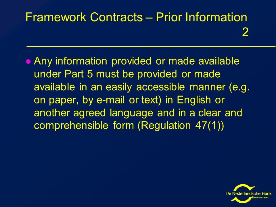 De Nederlandsche Bank Eurosysteem Framework Contracts – Prior Information 2 Any information provided or made available under Part 5 must be provided or made available in an easily accessible manner (e.g.
