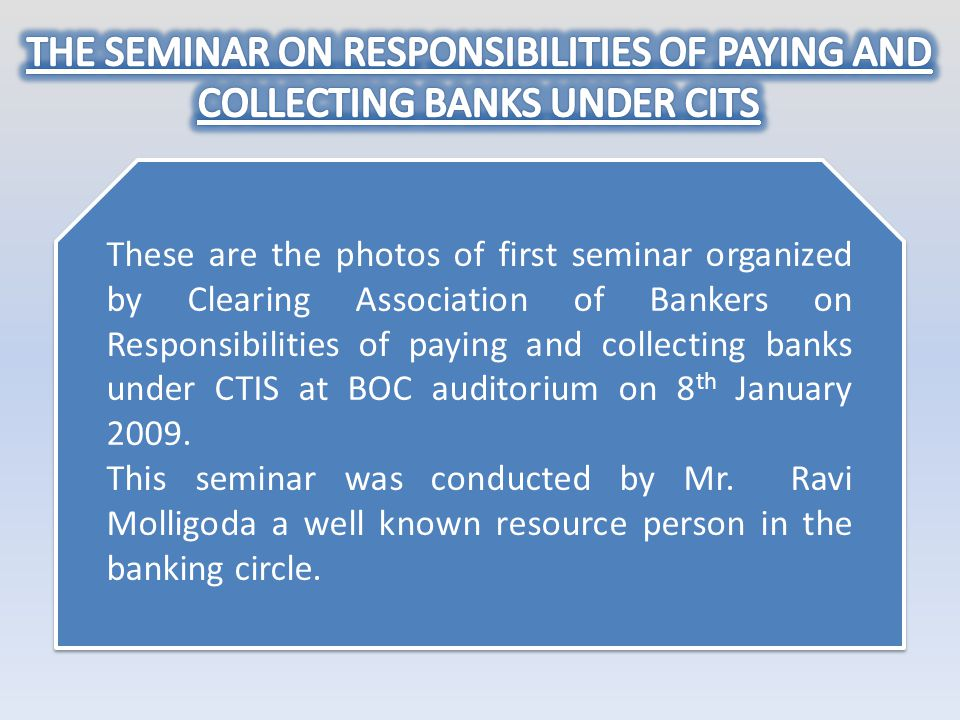 These are the photos of first seminar organized by Clearing Association of Bankers on Responsibilities of paying and collecting banks under CTIS at BO