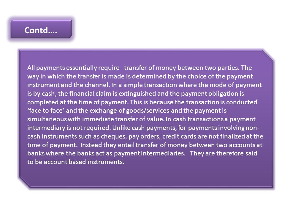 All payments essentially require transfer of money between two parties. The way in which the transfer is made is determined by the choice of the payme