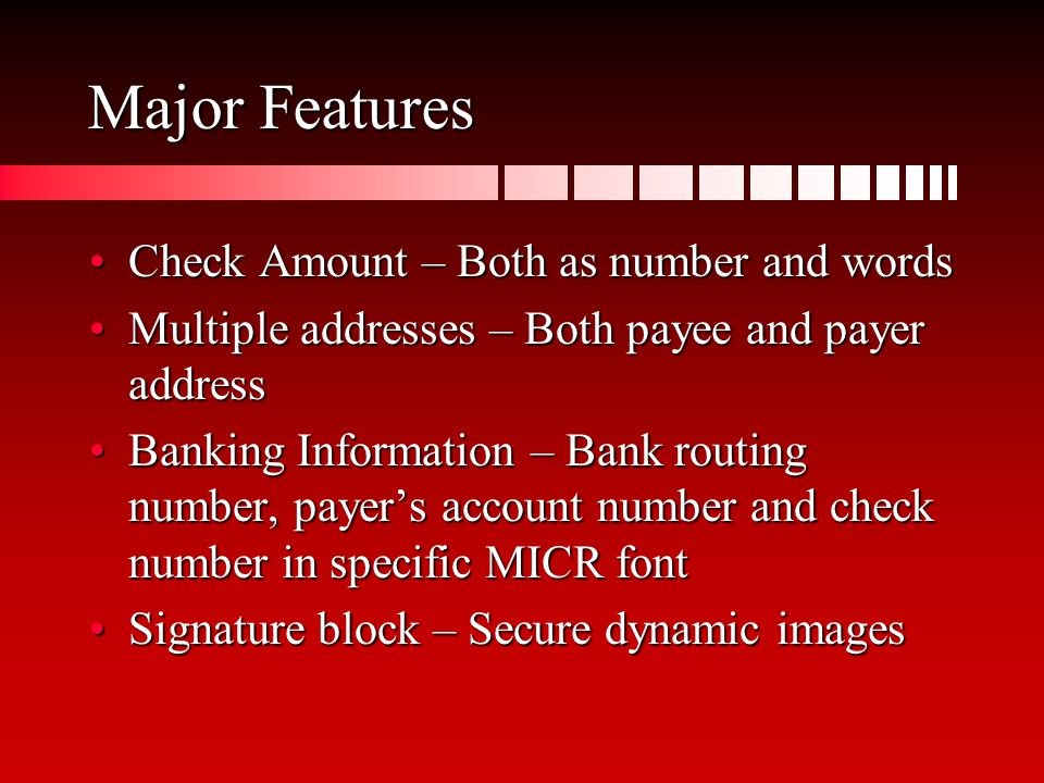 Major Features Check Amount – Both as number and wordsCheck Amount – Both as number and words Multiple addresses – Both payee and payer addressMultipl