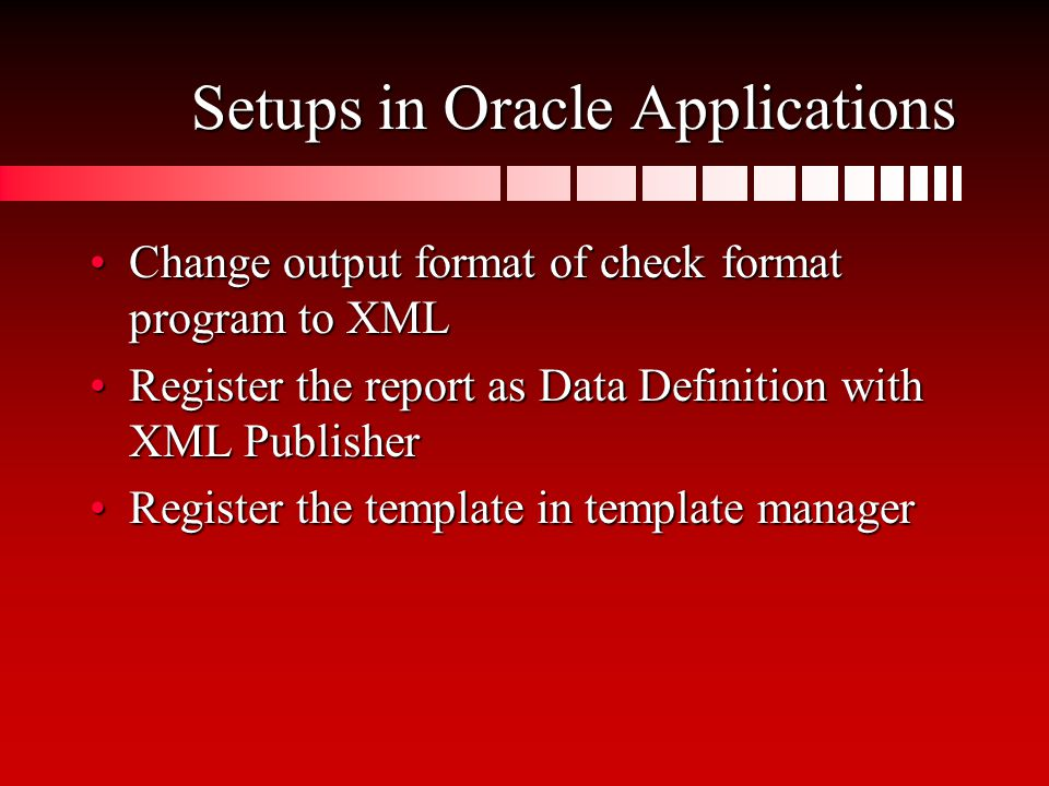 Setups in Oracle Applications Change output format of check format program to XMLChange output format of check format program to XML Register the repo