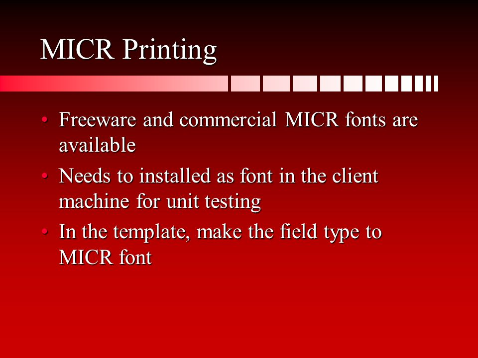 MICR Printing Freeware and commercial MICR fonts are availableFreeware and commercial MICR fonts are available Needs to installed as font in the clien