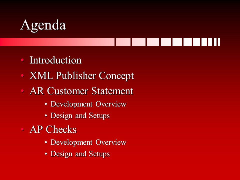 Agenda IntroductionIntroduction XML Publisher ConceptXML Publisher Concept AR Customer StatementAR Customer Statement Development OverviewDevelopment