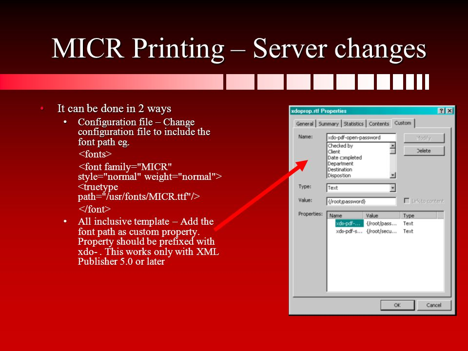 MICR Printing – Server changes It can be done in 2 waysIt can be done in 2 ways Configuration file – Change configuration file to include the font pat