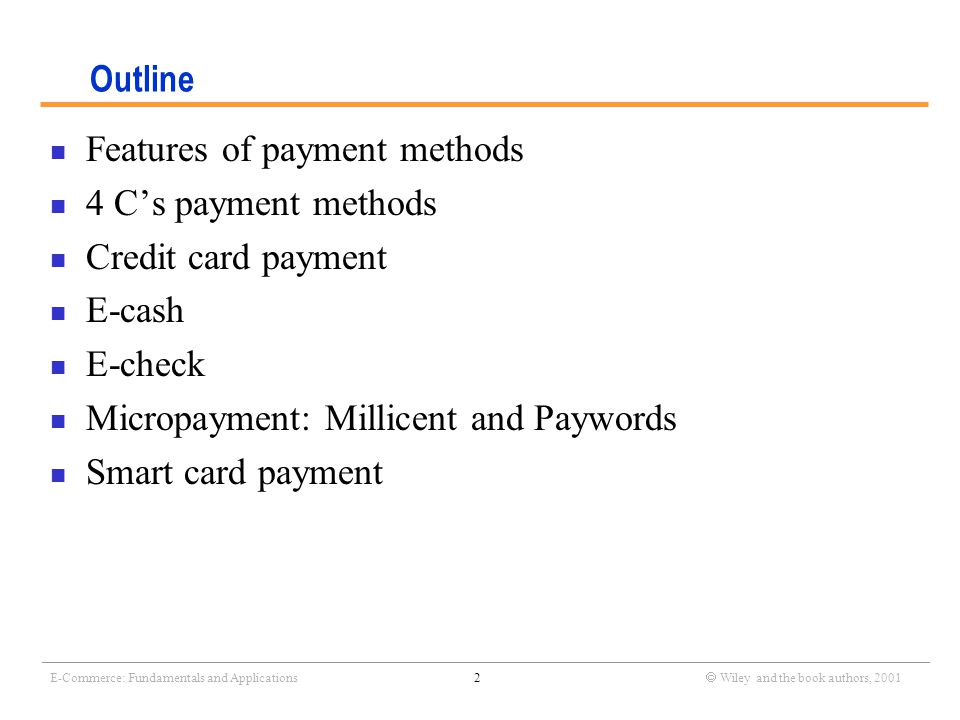 _______________________________________________________________________________________________________________ E-Commerce: Fundamentals and Applications13  Wiley and the book authors, 2001 Overview of E-cash What are the two distinctive characteristics for cash.