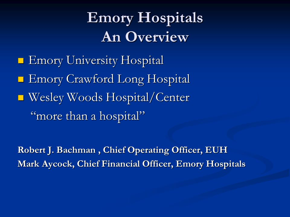 Emory Hospitals An Overview Emory University Hospital Emory University Hospital Emory Crawford Long Hospital Emory Crawford Long Hospital Wesley Woods Hospital/Center Wesley Woods Hospital/Center more than a hospital more than a hospital Robert J.