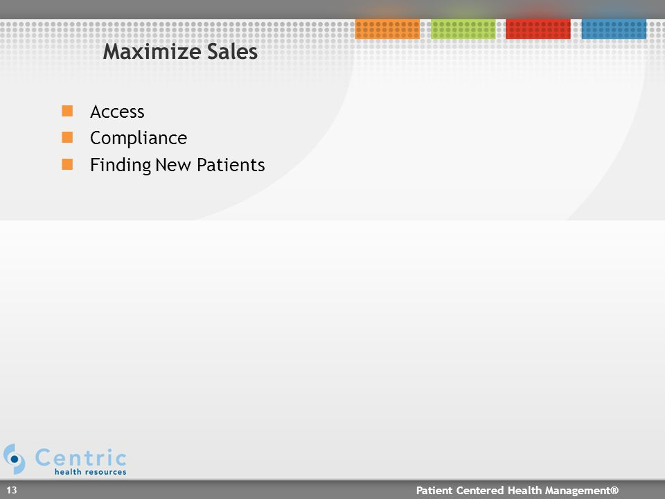 Patient Centered Health Management® 13 Access Compliance Finding New Patients Maximize Sales