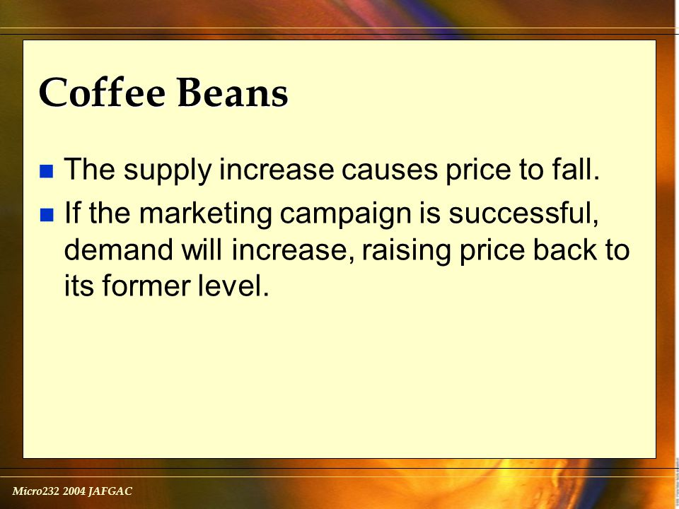 Micro232 2004 JAFGAC Coffee Beans n The supply increase causes price to fall.