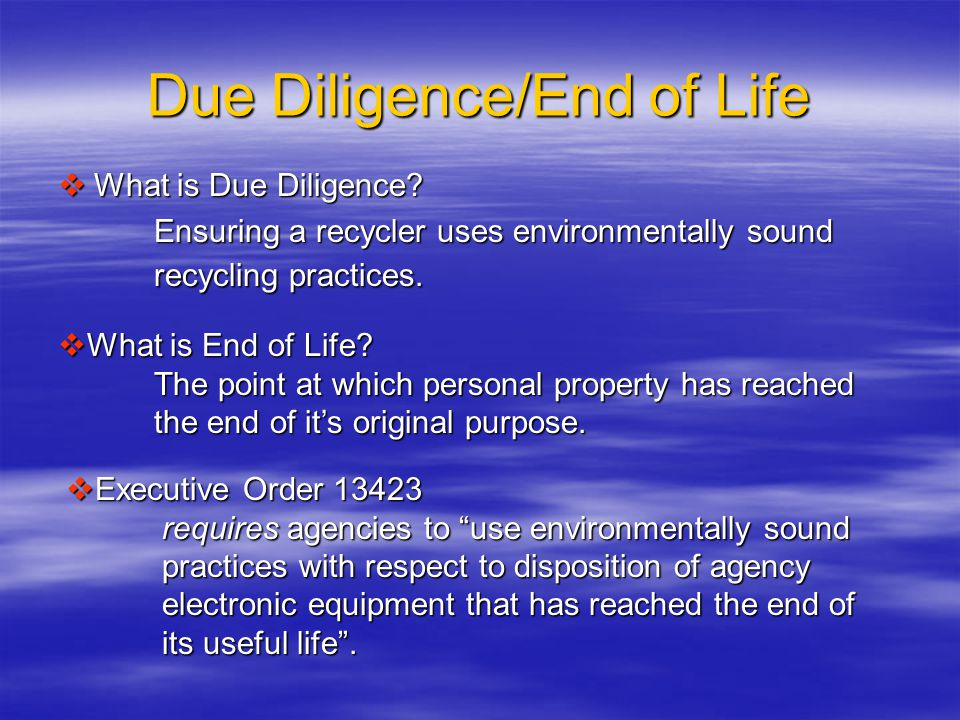 Due Diligence/End of Life  What is Due Diligence.