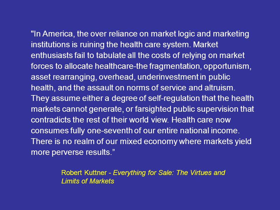 In America, the over reliance on market logic and marketing institutions is ruining the health care system.