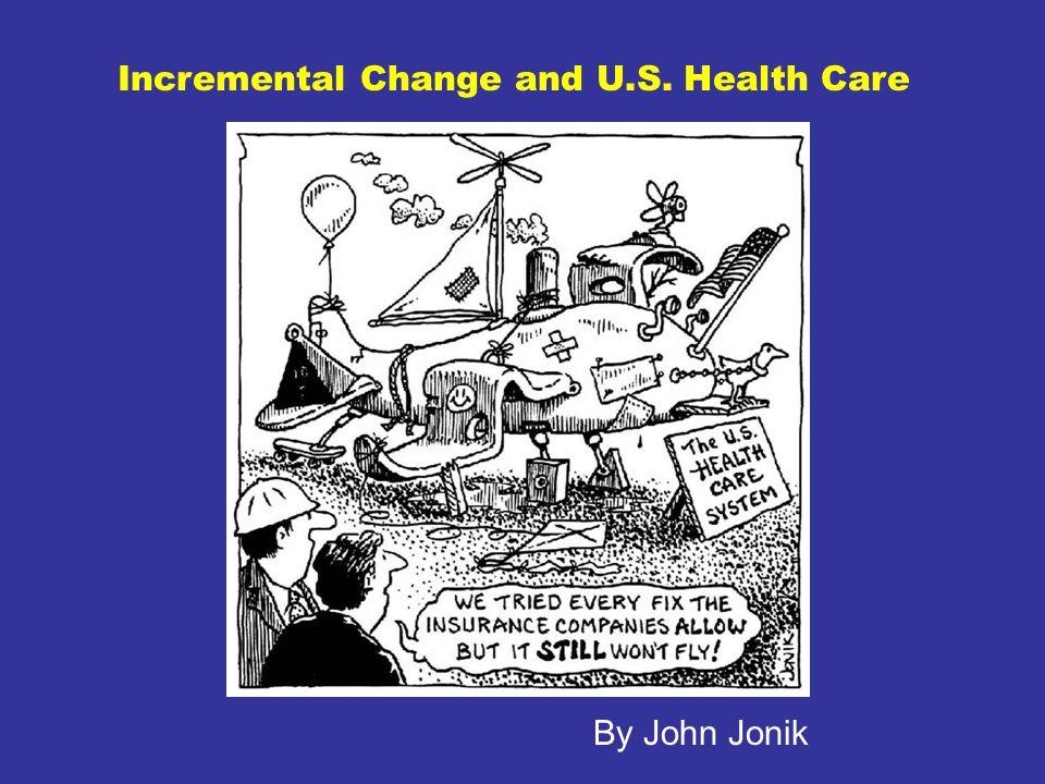 Incremental Change and U.S. Health Care By John Jonik