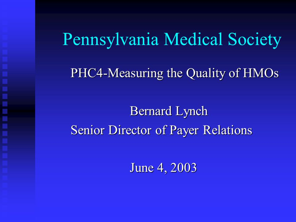 Pennsylvania Medical Society Topics for Discussion PMS Physician members position on PHC4 public reports PMS Physician members position on PHC4 public reports PMS Physician members contribution to composing this report and other reports PMS Physician members contribution to composing this report and other reports Utility of this report in physician practices Utility of this report in physician practices Dialogue of current issues with payers Dialogue of current issues with payers Concluding Remarks Concluding Remarks