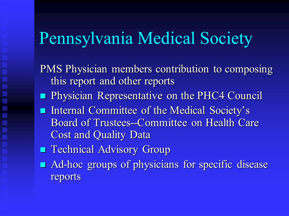 Pennsylvania Medical Society Utility of this report for physician Three themes to our strategic plan  Political Advocacy  Practice Advocacy  Patient Advocacy