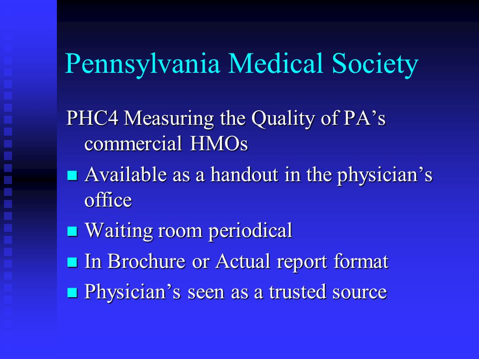 Pennsylvania Medical Society Dialogue of current insurance issues with payers and others includes:  Managed Care Medical Director's Forum Development of the Diabetes Flow Sheet  Payer Collaboration initiatives  Increased reliance by payers on quality data in reimbursement schemes  Work with business coalitions throughout the state to explore alternatives forms of insurance Consumer Driven Health Plans, MSAs, etc…