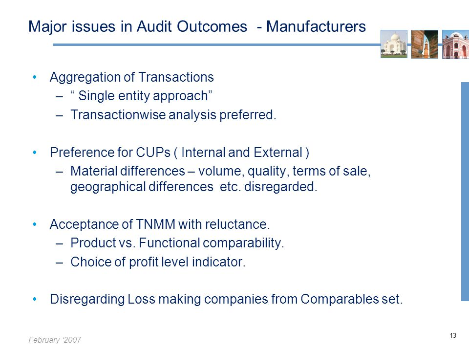 February '2007 13 Major issues in Audit Outcomes - Manufacturers Aggregation of Transactions – Single entity approach –Transactionwise analysis preferred.
