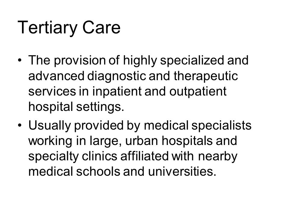 Tertiary Care The provision of highly specialized and advanced diagnostic and therapeutic services in inpatient and outpatient hospital settings.