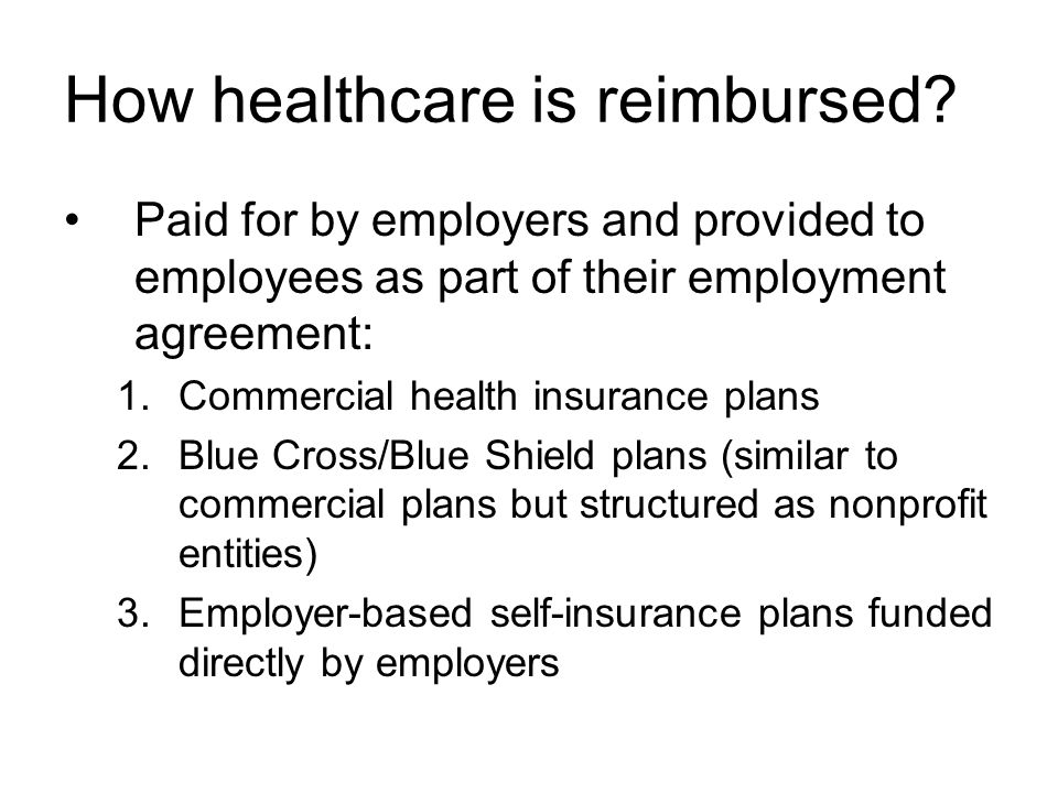 How healthcare is reimbursed.