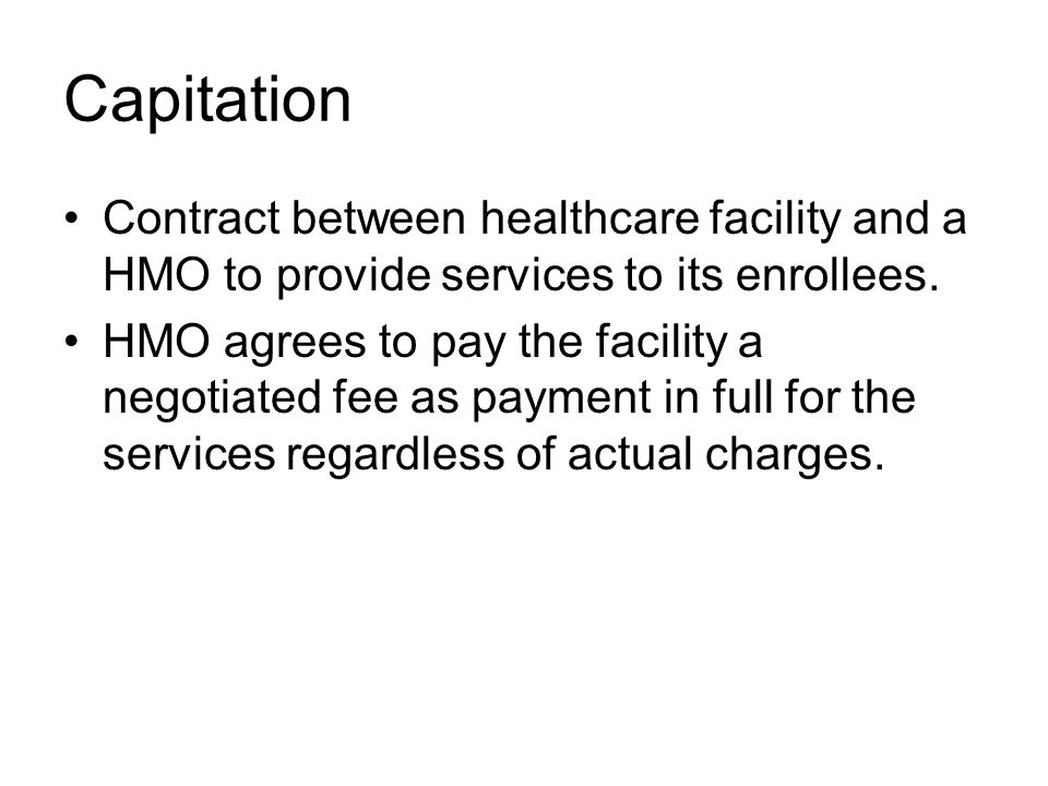 Capitation Contract between healthcare facility and a HMO to provide services to its enrollees.