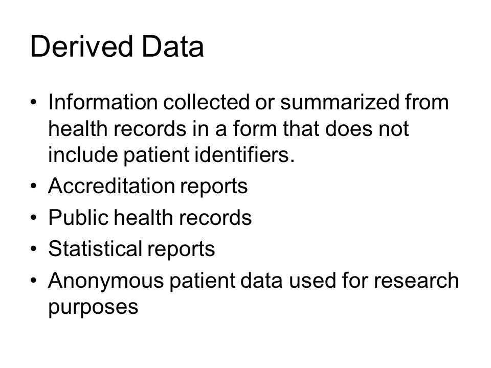 Derived Data Information collected or summarized from health records in a form that does not include patient identifiers.