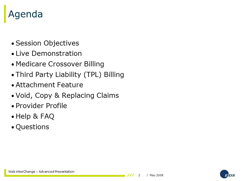 2/ May 2008 Web interChange – Advanced Presentation Agenda Session Objectives Live Demonstration Medicare Crossover Billing Third Party Liability (TPL) Billing Attachment Feature Void, Copy & Replacing Claims Provider Profile Help & FAQ Questions