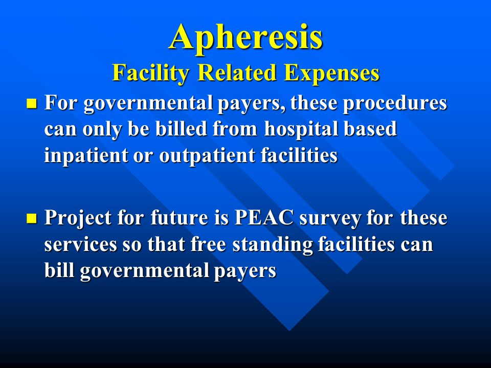 Apheresis Facility Related Expenses For governmental payers, these procedures can only be billed from hospital based inpatient or outpatient facilitie