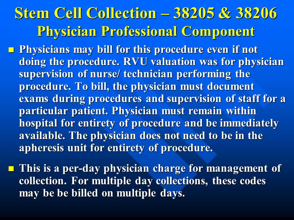 Stem Cell Collection – 38205 & 38206 Physician Professional Component Physicians may bill for this procedure even if not doing the procedure. RVU valu