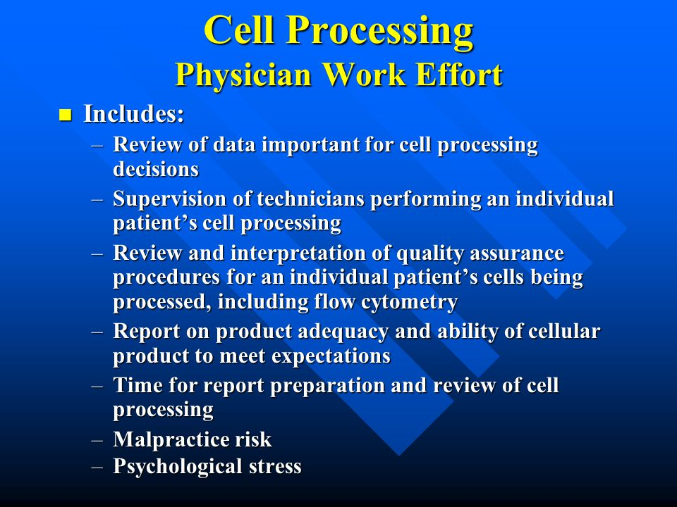 Cell Processing Physician Work Effort Includes: Includes: –Review of data important for cell processing decisions –Supervision of technicians performi