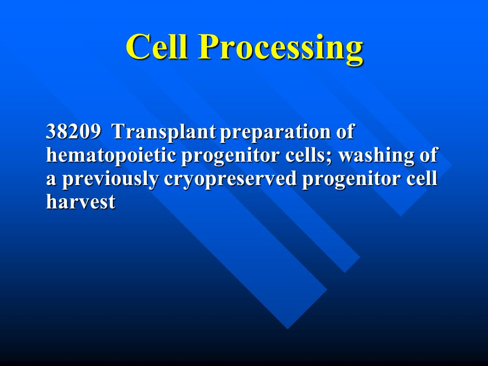 Cell Processing 38209 Transplant preparation of hematopoietic progenitor cells; washing of a previously cryopreserved progenitor cell harvest