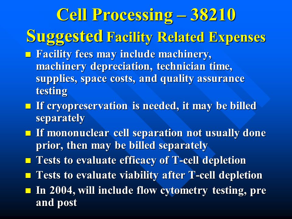 Cell Processing – 38210 Suggested Facility Related Expenses Facility fees may include machinery, machinery depreciation, technician time, supplies, sp