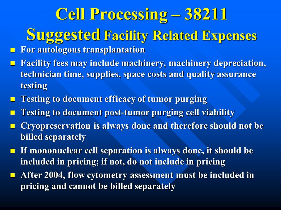 Cell Processing – 38211 Suggested Facility Related Expenses For autologous transplantation For autologous transplantation Facility fees may include ma